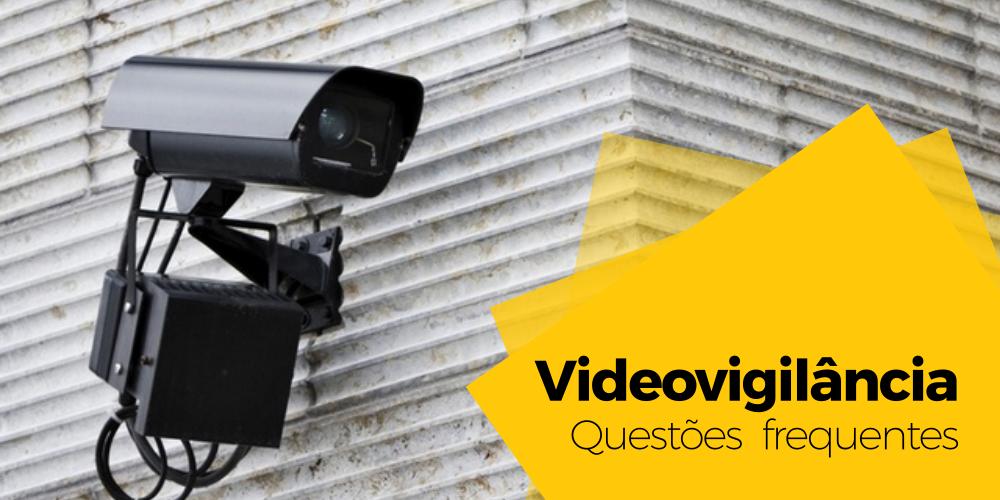 Questões frequentes sobre videovigilância